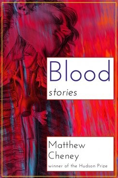 Blood by Matthew Cheney Winner of the 2014 Hudson Prize